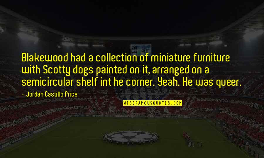 Redemption In The Kite Runner Quotes By Jordan Castillo Price: Blakewood had a collection of miniature furniture with