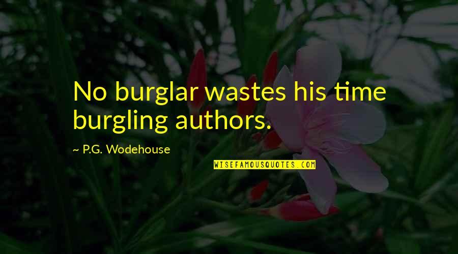 Redemption In The Kite Runner Quotes By P.G. Wodehouse: No burglar wastes his time burgling authors.