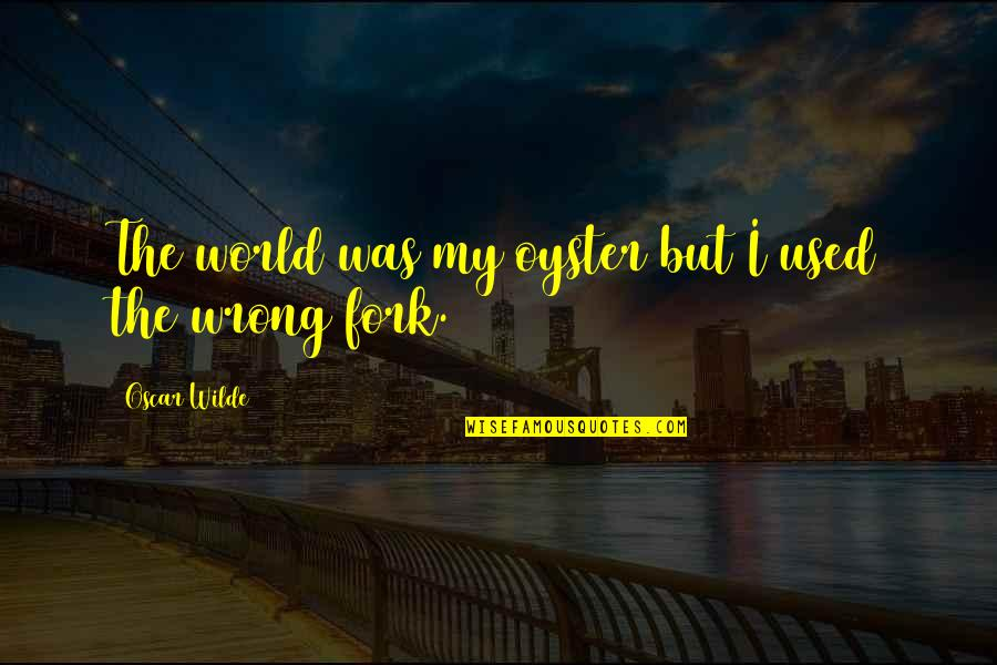 Redheads And Brunettes Quotes By Oscar Wilde: The world was my oyster but I used