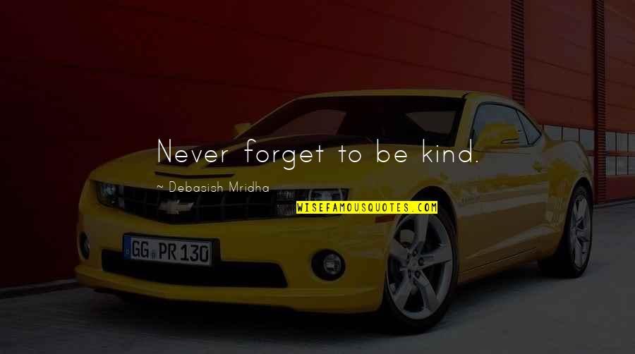 Redi Quotes By Debasish Mridha: Never forget to be kind.
