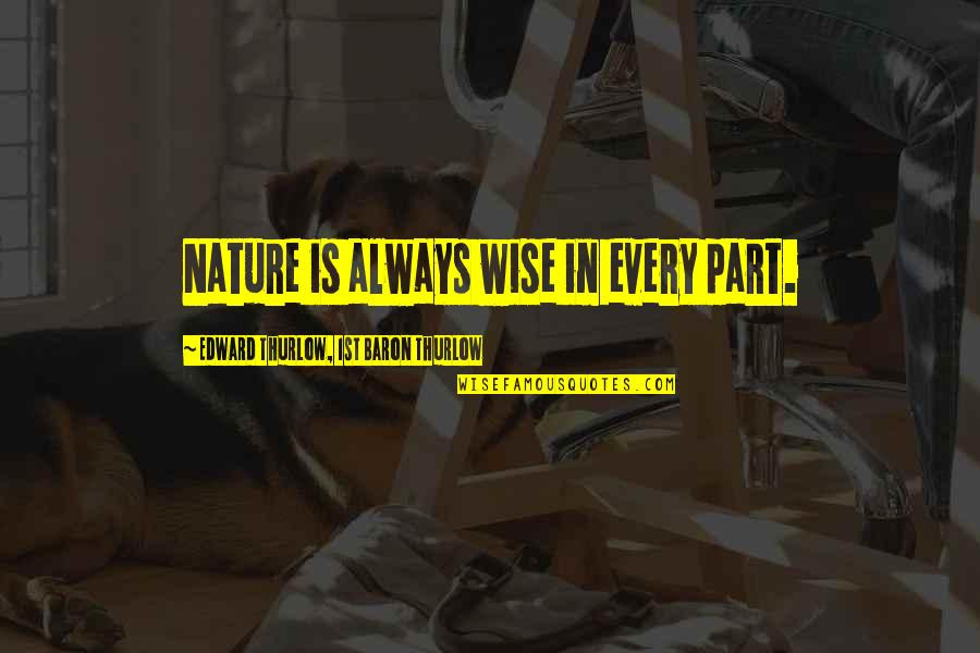 Redi Quotes By Edward Thurlow, 1st Baron Thurlow: Nature is always wise in every part.
