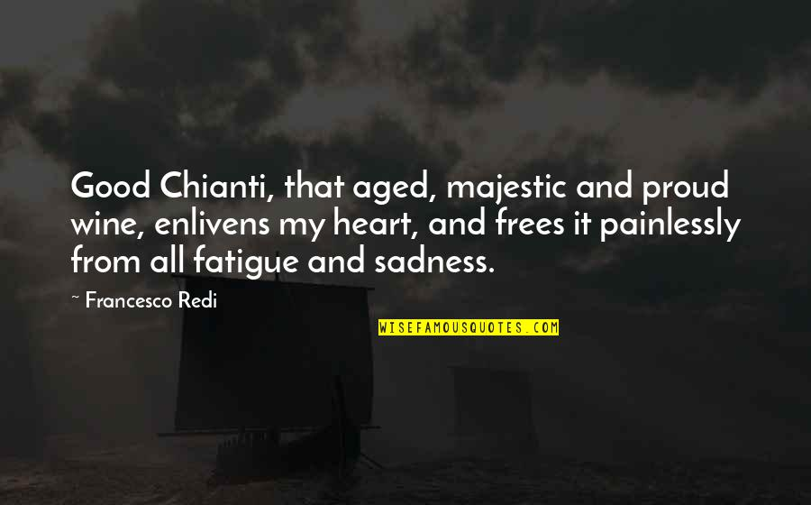 Redi Quotes By Francesco Redi: Good Chianti, that aged, majestic and proud wine,