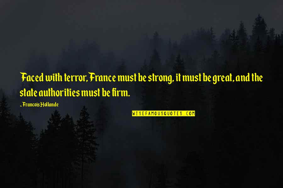 Redi Quotes By Francois Hollande: Faced with terror, France must be strong, it