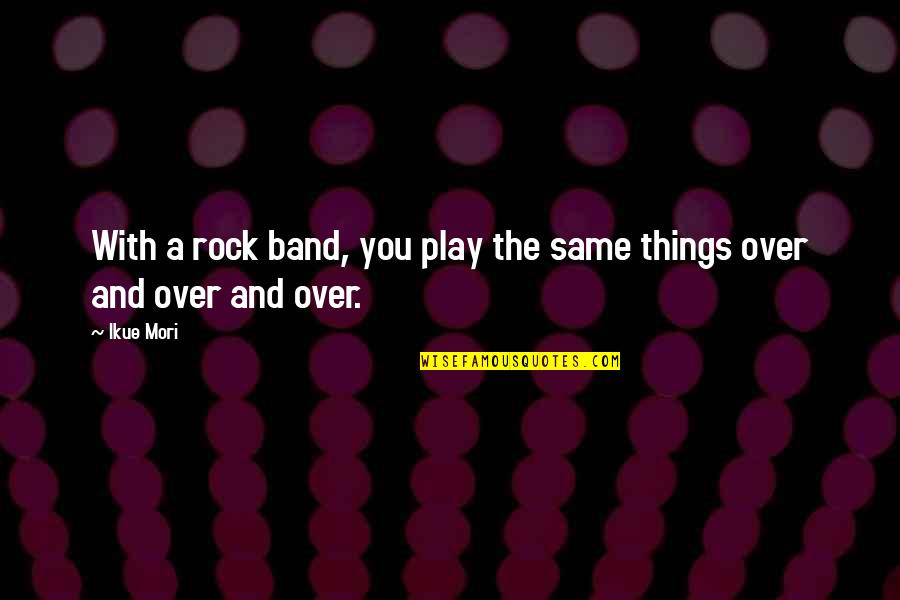 Redi Quotes By Ikue Mori: With a rock band, you play the same