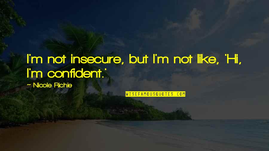Redi Quotes By Nicole Richie: I'm not insecure, but I'm not like, 'Hi,