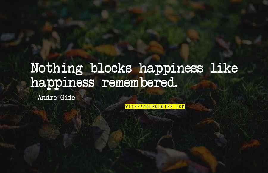 Redmine Collapse Quotes By Andre Gide: Nothing blocks happiness like happiness remembered.