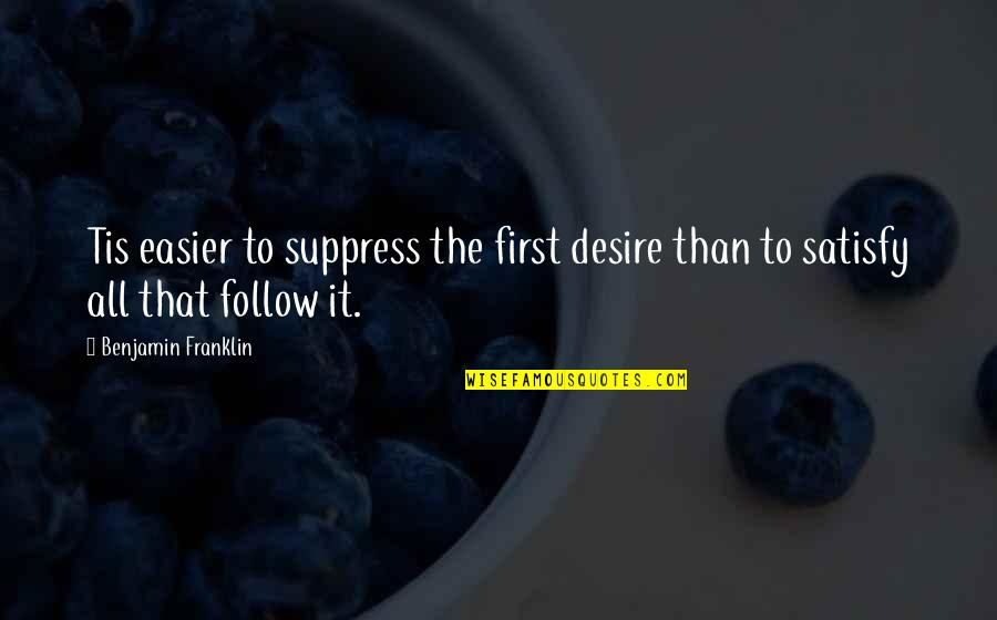 Redmine Collapse Quotes By Benjamin Franklin: Tis easier to suppress the first desire than