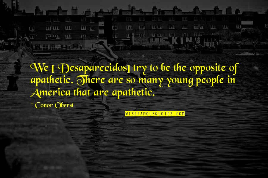 Redmine Collapse Quotes By Conor Oberst: We [ Desaparecidos] try to be the opposite