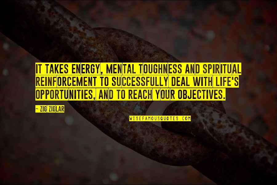 Redmine Collapse Quotes By Zig Ziglar: It takes energy, mental toughness and spiritual reinforcement