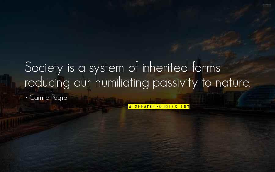 Reducing Quotes By Camille Paglia: Society is a system of inherited forms reducing