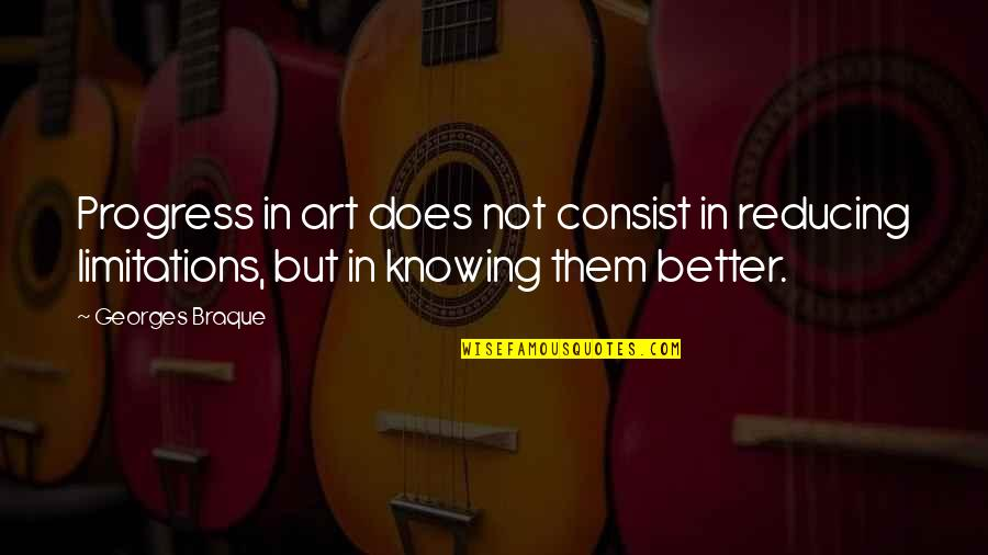 Reducing Quotes By Georges Braque: Progress in art does not consist in reducing