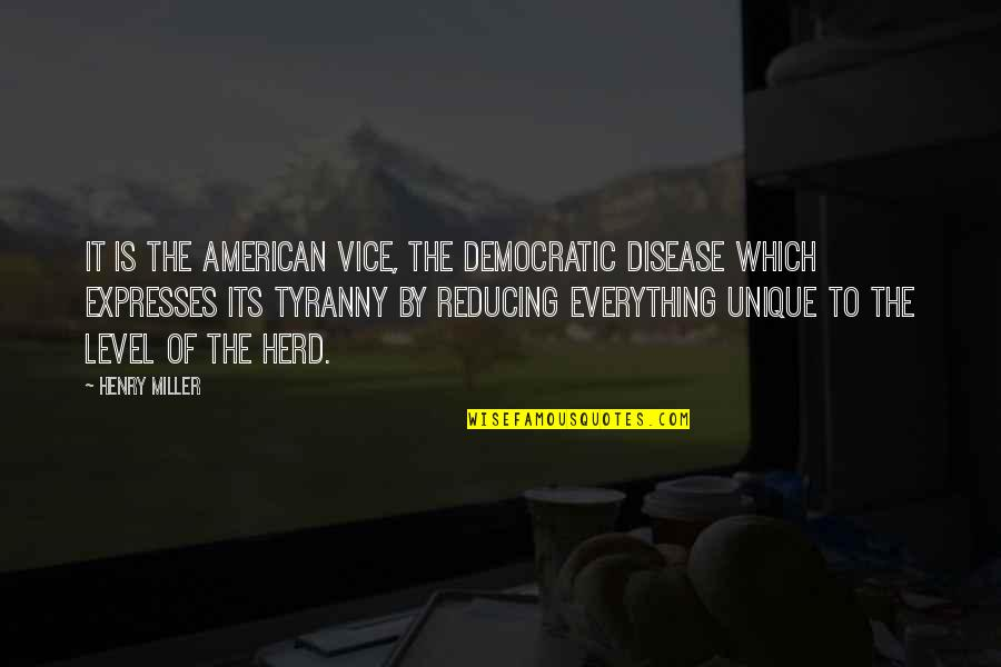 Reducing Quotes By Henry Miller: It is the American vice, the democratic disease