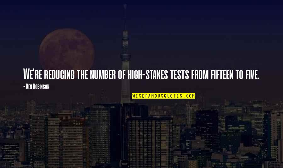 Reducing Quotes By Ken Robinson: We're reducing the number of high-stakes tests from