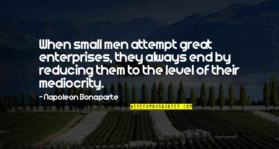 Reducing Quotes By Napoleon Bonaparte: When small men attempt great enterprises, they always