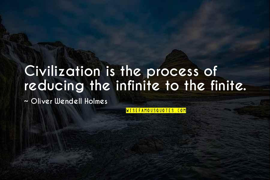 Reducing Quotes By Oliver Wendell Holmes: Civilization is the process of reducing the infinite