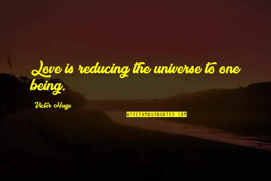 Reducing Quotes By Victor Hugo: Love is reducing the universe to one being.