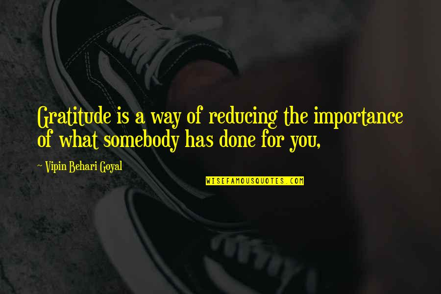 Reducing Quotes By Vipin Behari Goyal: Gratitude is a way of reducing the importance