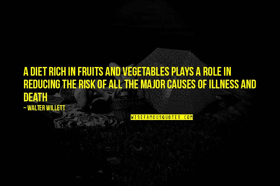 Reducing Quotes By Walter Willett: A diet rich in fruits and vegetables plays
