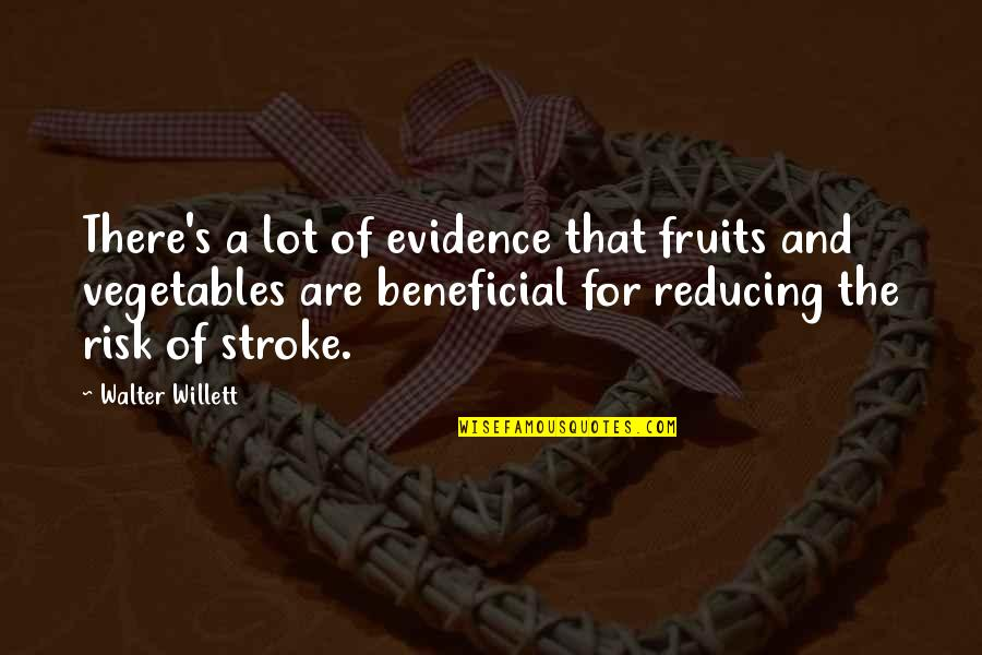 Reducing Quotes By Walter Willett: There's a lot of evidence that fruits and