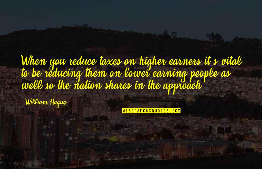 Reducing Quotes By William Hague: When you reduce taxes on higher earners it's