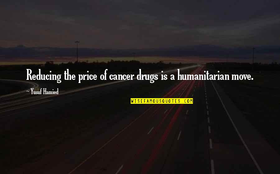 Reducing Quotes By Yusuf Hamied: Reducing the price of cancer drugs is a