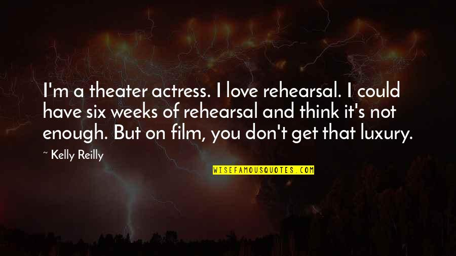 Redwall Matthias Quotes By Kelly Reilly: I'm a theater actress. I love rehearsal. I