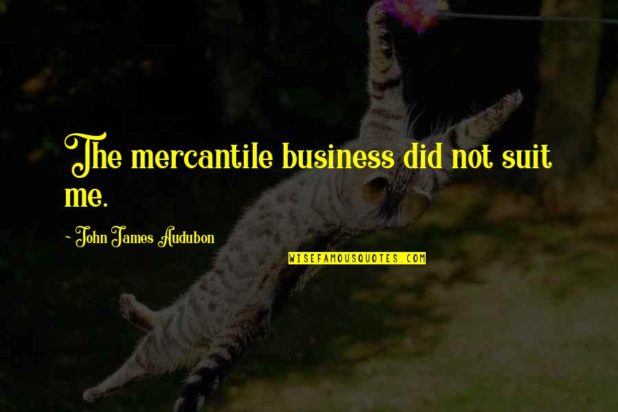Redwood Forests Quotes By John James Audubon: The mercantile business did not suit me.