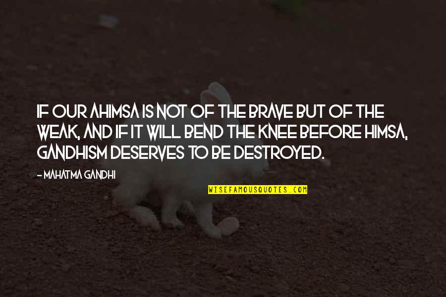 Redwood Forests Quotes By Mahatma Gandhi: If our ahimsa is not of the brave