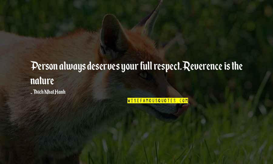 Redwood Forests Quotes By Thich Nhat Hanh: Person always deserves your full respect. Reverence is