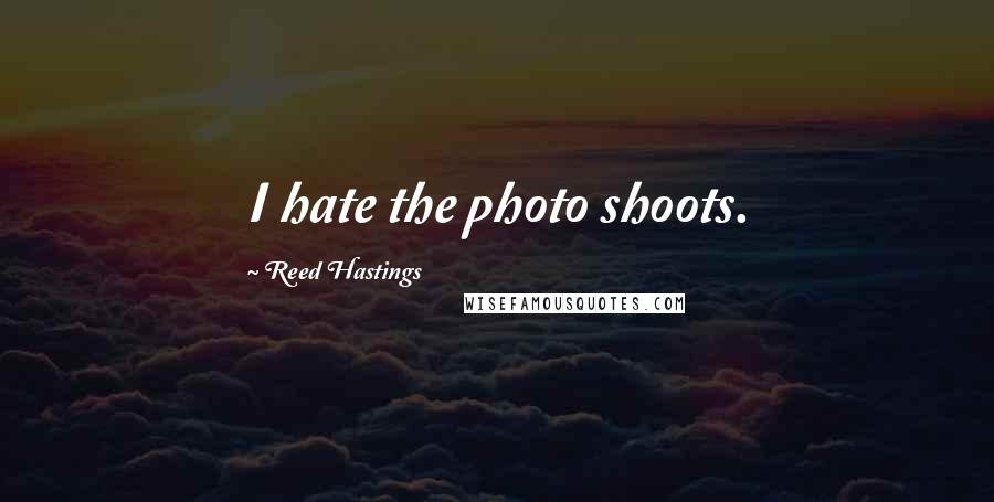 Reed Hastings quotes: I hate the photo shoots.