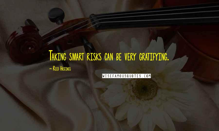 Reed Hastings quotes: Taking smart risks can be very gratifying.