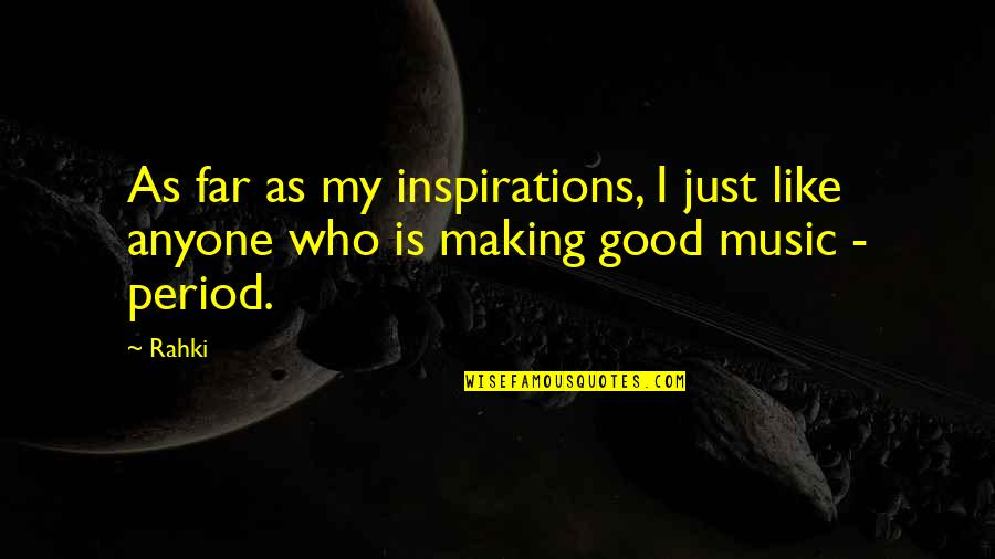 Reemployed Quotes By Rahki: As far as my inspirations, I just like