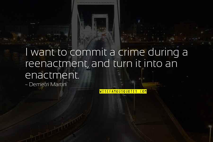 Reenactment Quotes By Demetri Martin: I want to commit a crime during a