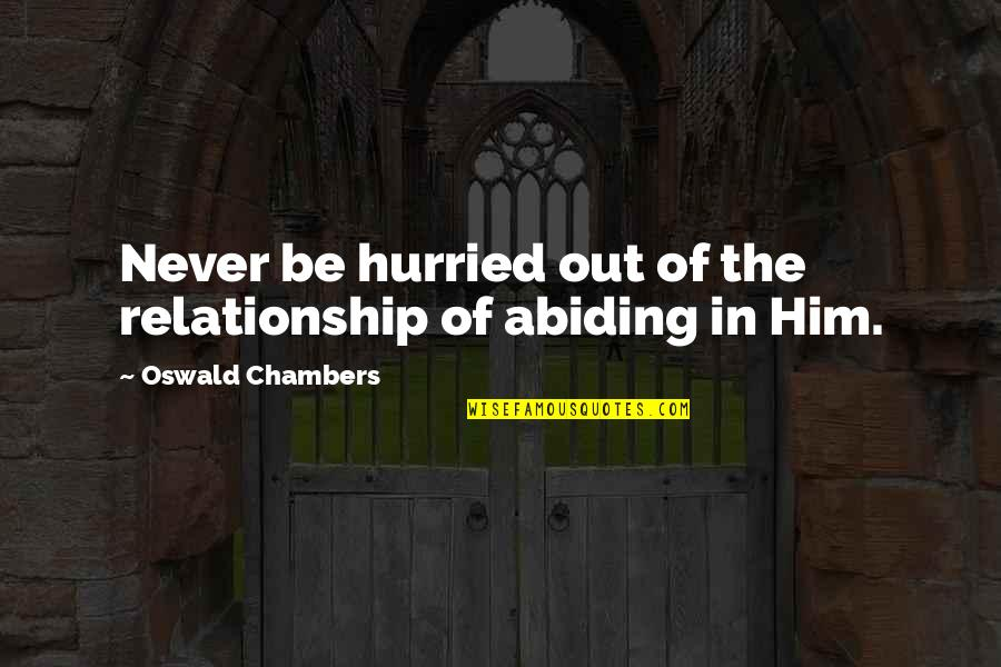 Reengineer Quotes By Oswald Chambers: Never be hurried out of the relationship of
