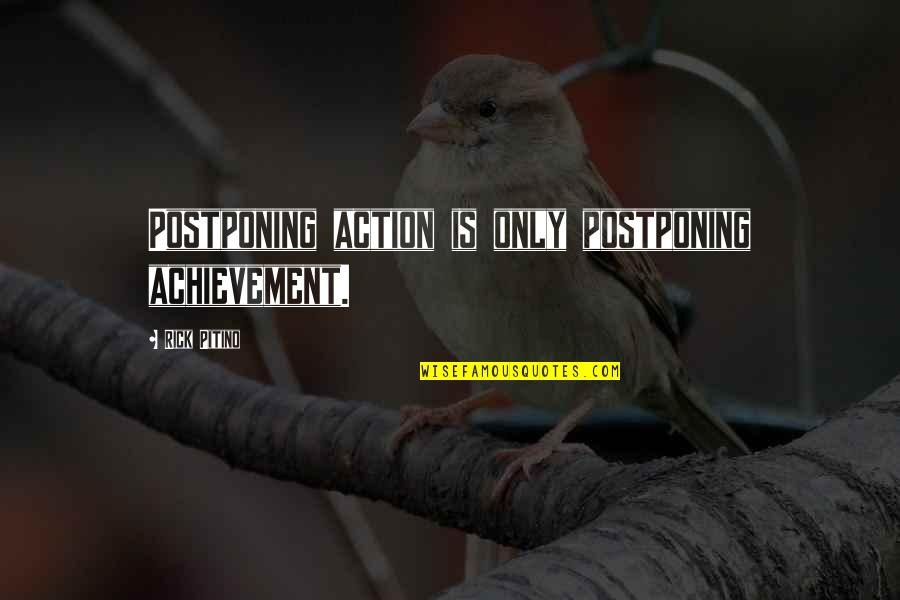 Reengineer Quotes By Rick Pitino: Postponing action is only postponing achievement.