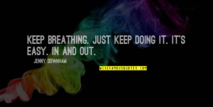 Reenie's Quotes By Jenny Downham: Keep breathing. Just keep doing it. It's easy.