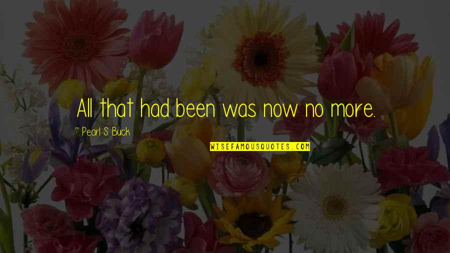 Reenie's Quotes By Pearl S. Buck: All that had been was now no more.