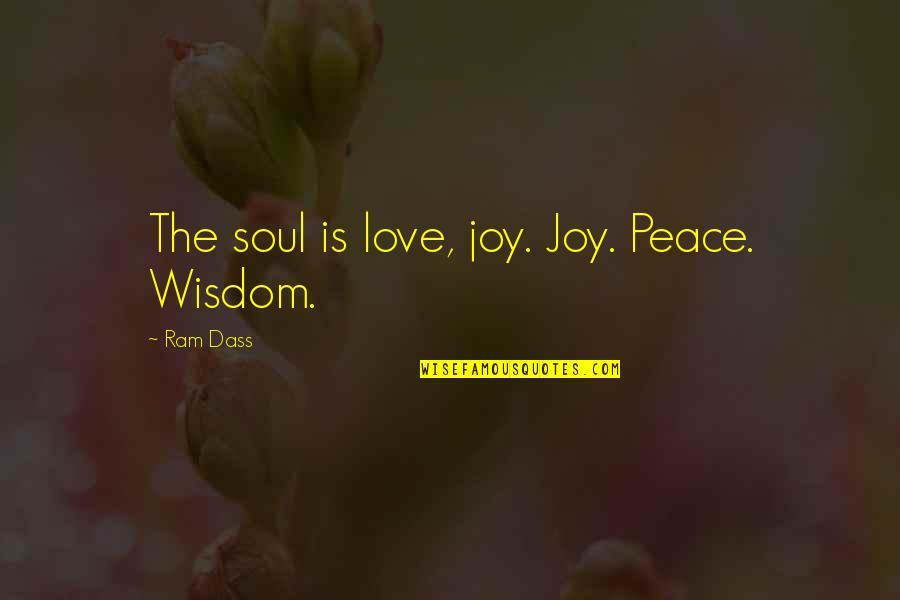 Reenie's Quotes By Ram Dass: The soul is love, joy. Joy. Peace. Wisdom.