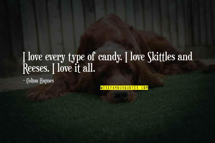 Reeses Love Quotes By Colton Haynes: I love every type of candy. I love