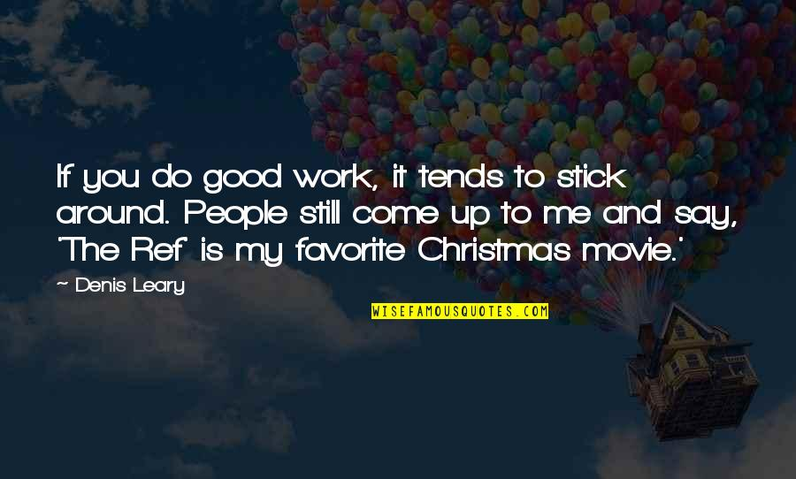 Ref Movie Quotes By Denis Leary: If you do good work, it tends to