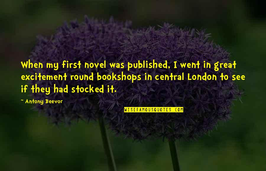 Refarian Quotes By Antony Beevor: When my first novel was published, I went