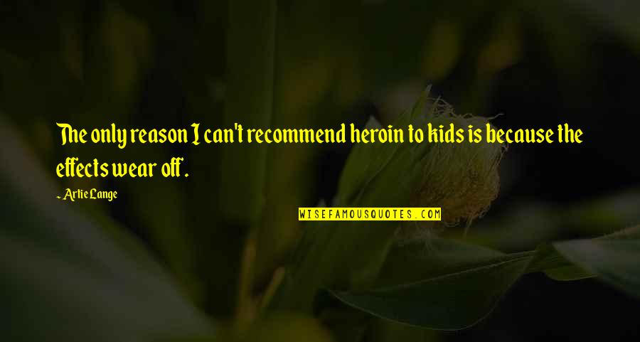 Refarian Quotes By Artie Lange: The only reason I can't recommend heroin to