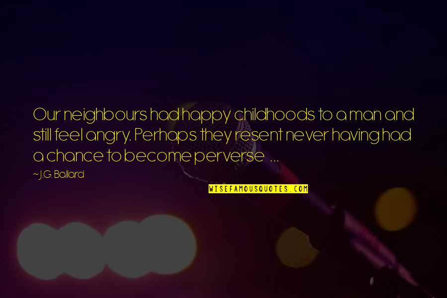 Refarian Quotes By J.G. Ballard: Our neighbours had happy childhoods to a man