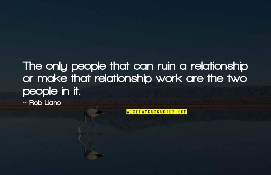 Refarian Quotes By Rob Liano: The only people that can ruin a relationship