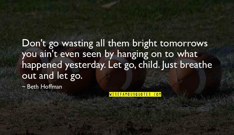 Refection Quotes By Beth Hoffman: Don't go wasting all them bright tomorrows you