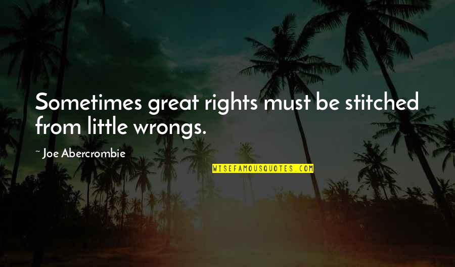 Refection Quotes By Joe Abercrombie: Sometimes great rights must be stitched from little