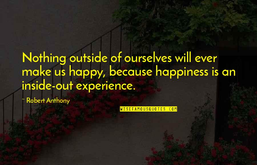 Refection Quotes By Robert Anthony: Nothing outside of ourselves will ever make us