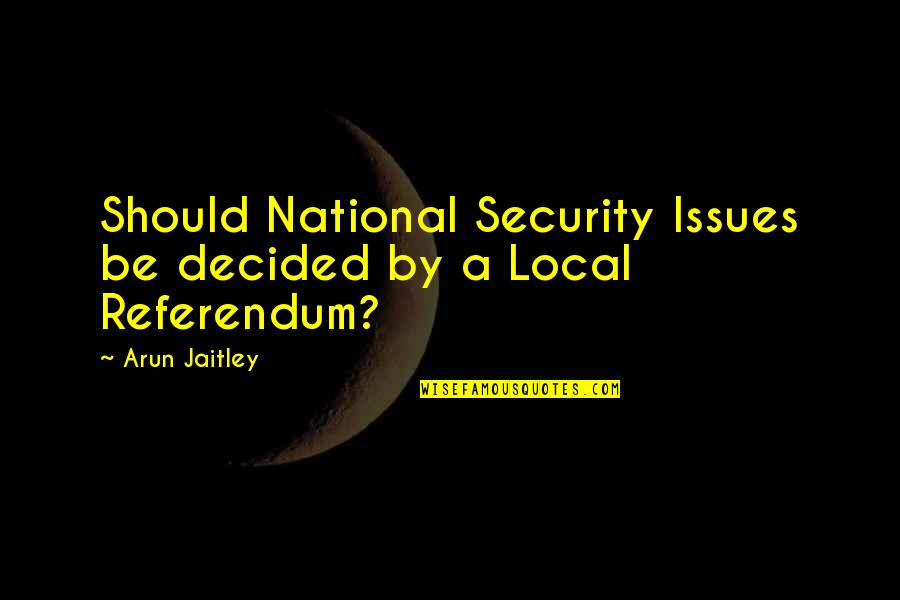 Referendum Yes Quotes By Arun Jaitley: Should National Security Issues be decided by a