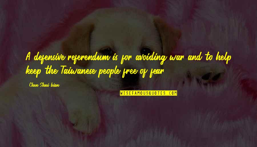 Referendum Yes Quotes By Chen Shui-bian: A defensive referendum is for avoiding war and