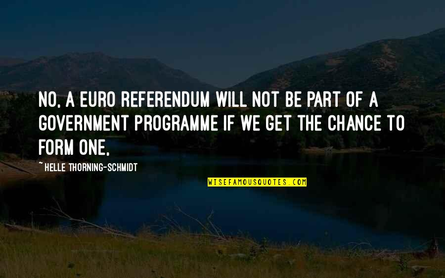 Referendum Yes Quotes By Helle Thorning-Schmidt: No, a euro referendum will not be part